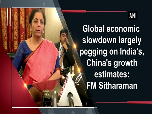 Global economic slowdown largely pegging on India's, China's growth estimates: FM Sitharaman