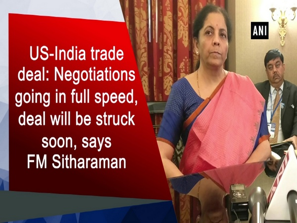 US-India trade deal: Negotiations going in full speed, deal will be struck soon, says FM Sitharaman