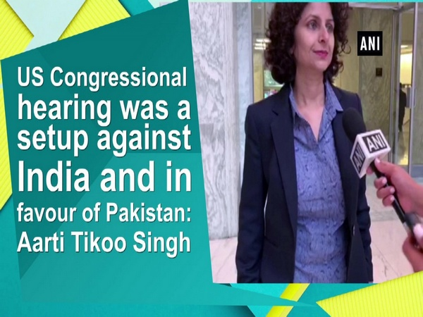 US Congressional hearing was a setup against India and in favour of Pakistan: Aarti Tikoo Singh