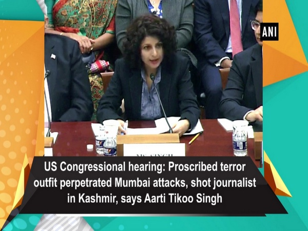 US Congressional hearing: Proscribed terror outfit perpetrated Mumbai attacks, shot journalist in Kashmir, says Aarti Tikoo Singh