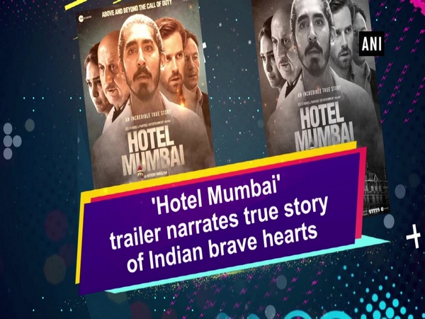 'Hotel Mumbai' trailer narrates true story of Indian brave hearts