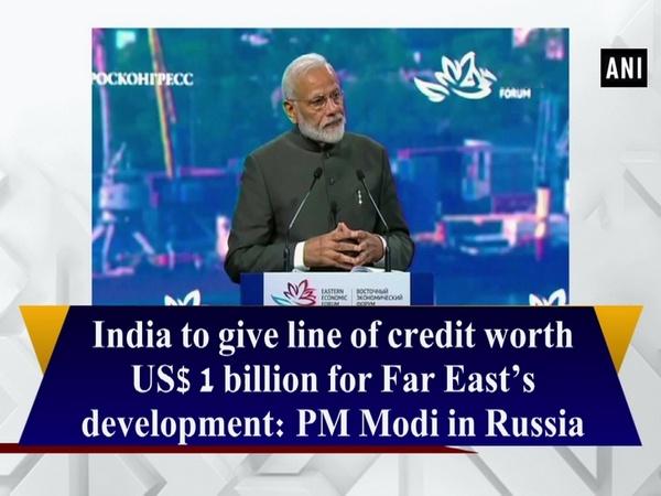 India to give line of credit worth US$ 1 billion for Far East's development: PM Modi in Russia
