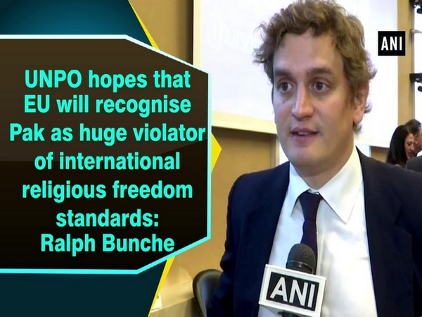 UNPO hopes that EU will recognise Pak as huge violator of international religious freedom standards: Ralph Bunche
