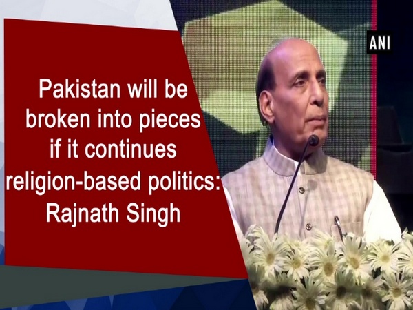 Pakistan will be broken into pieces if it continues religion-based politics: Rajnath Singh