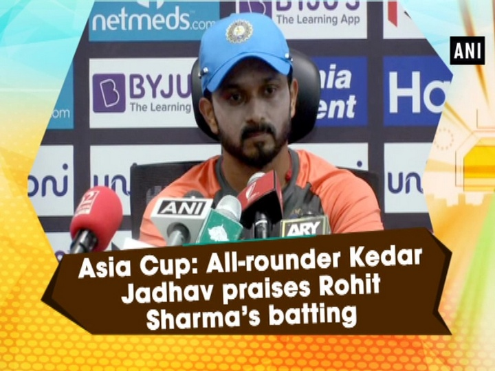 Asia Cup: All-rounder Kedar Jadhav praises Rohit Sharma's batting