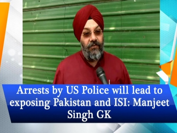 Arrests by US Police will lead to exposing Pakistan and ISI: Manjeet Singh GK