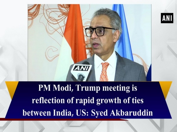 PM Modi, Trump meeting is reflection of rapid growth of ties between India, US: Syed Akbaruddin