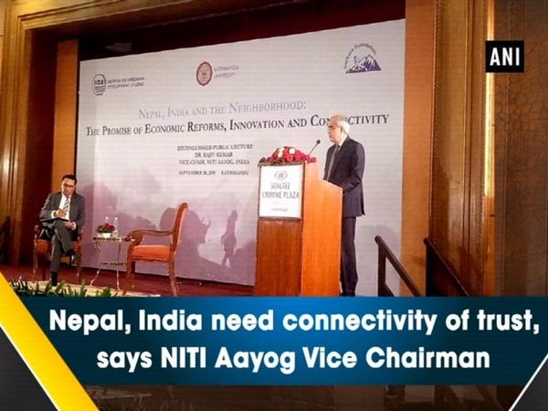 Nepal, India need connectivity of trust, says NITI Aayog Vice Chairman