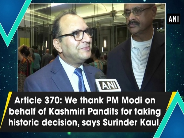Article 370: We thank PM Modi on behalf of Kashmiri Pandits for taking historic decision, says Surinder Kaul
