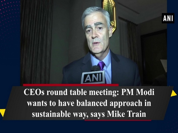 CEOs round table meeting: PM Modi wants to have  balanced approach in sustainable way, says Mike Train
