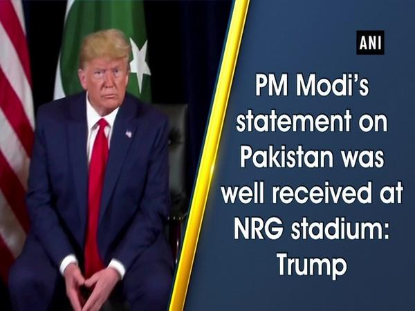 PM Modi's statement on Pakistan was well received at NRG stadium: Trump