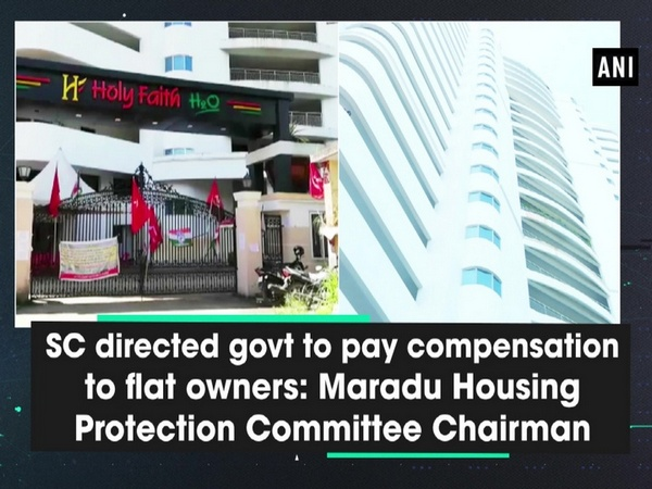 SC directed govt to pay compensation to flat owners: Maradu Housing Protection Committee Chairman