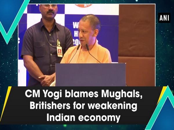 CM Yogi blames Mughals, Britishers for weakening Indian economy