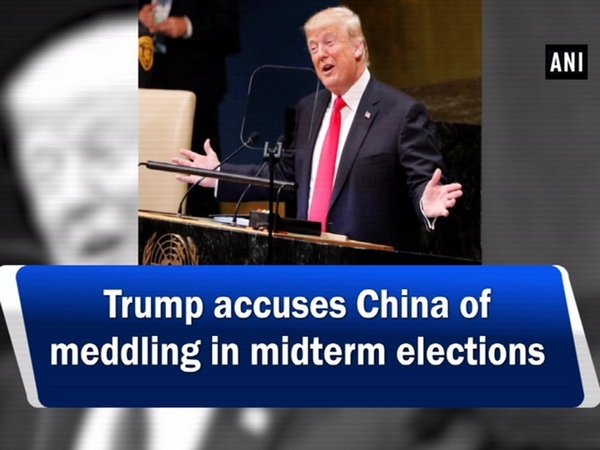 Trump accuses China of meddling in midterm elections