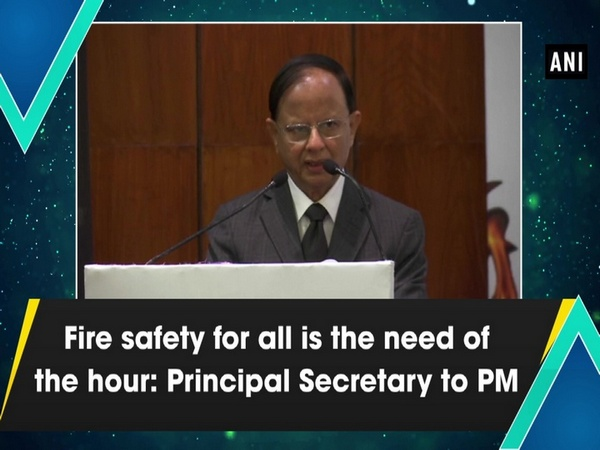Fire safety for all is the need of the hour: Principal Secretary to PM