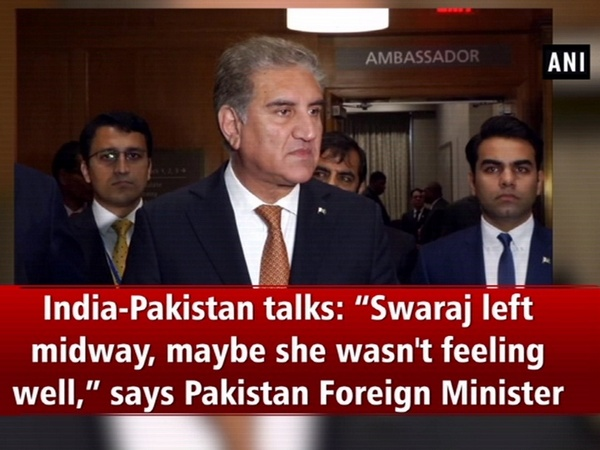 "India-Pakistan talks: ""Swaraj left midway, maybe she wasn't feeling well,"" says Pakistan Foreign Minister"