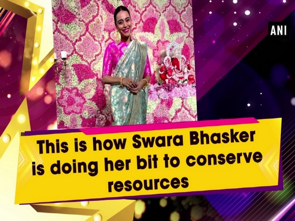 This is how Swara Bhasker is doing her bit to conserve resources