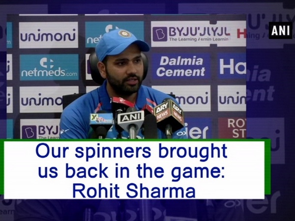 Our spinners brought us back in the game: Rohit Sharma.